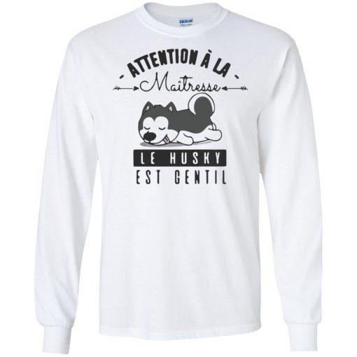 Attention A La Maitresse Le Husky Est Gentil Shirt