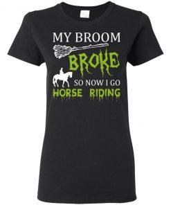 My Broom Broke So Now I Go Horse Riding T-shirt Ls Hoodie