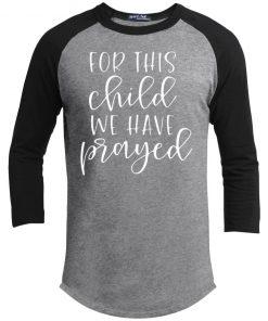 For This Child We Have Prayed Kids Shirt Tank Ls Hoodie