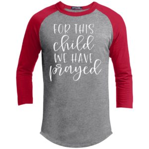 For This Child We Have Prayed Kids Shirt Tank Ls Hoodie
