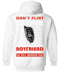 Don't Flirt-With Me-I Love My Boyfriend He Is Crazy He Will Murder You T-shirt