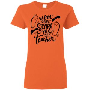 You Can't Scare Me I'm A Teacher Halloween Shirt Teacher T-shirt
