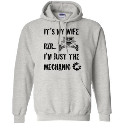 It's My Wife RZR I'm Just The Mechanic Shirt Tank top Long Sleeve
