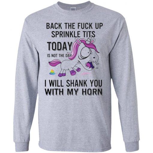 Funny Unicorns Back The Fuck Up Sprinkle Tits Today Is Not The Day I Will Shank You With My Horn Shirt Ls Hoodie Tank