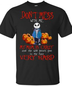 Don't Mess With Me My Mom Is Crazy And She Will Punch You In The Face Very Hard Skellington Halloween Shirt