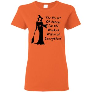 The West Oh Honey I'm The Wicked Witch Of Everything Halloween T-shirt Ls Hoodie