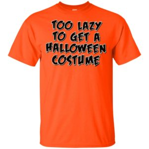 Too Lazy to Get A Halloween Costume T-Shirt Long Sleeve Sweatshirt