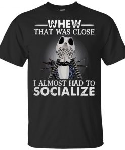 When That Was Close I Almost Had To SOCIALIZE Shirt Tank Ls Hoodie