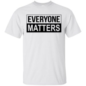 Everyone Matters - T-Shirt Tank top long sleeves