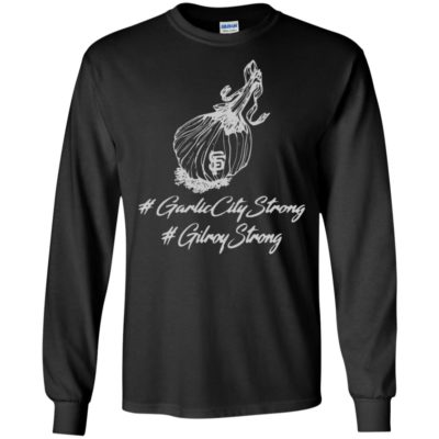 San Francisco Giants Garlic City Strong Gilroy Strong Shirt Long Sleeve