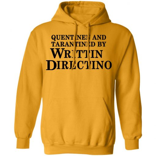 Quentinen and Tarantined By Writtin Directino Shirt Tank Ls Hoodie