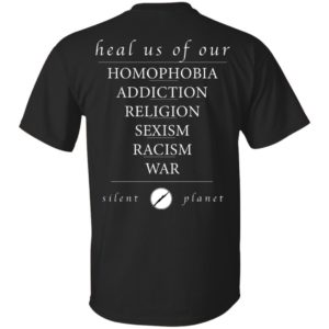 Silent Planet Heal Us of Our Homophobia Addiction Religion Sexism Racism War Back T-Shirt