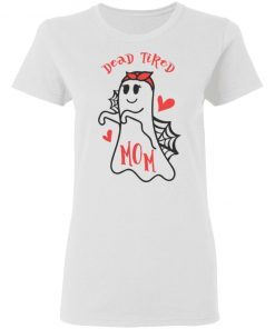 Dead Tired Mom Halloween Mom Shirt Tank Long Sleeve Hoodie
