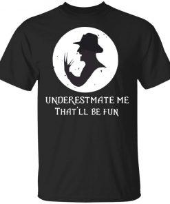 Underestimate Me That'll Be Fun Freddy Krueger Halloween Shirt