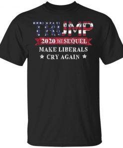 Trump 2020 The Sequel Make Liberals Cry Again Shirt Tank top Hoodie