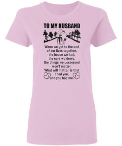 To My Husband When We Get to the End of our lives together Poster Shirt Hoodie Ls