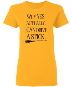 Why Yes Actually I Can Drive A Stick Halloween Women's T-shirt Hoodie Ls Tank