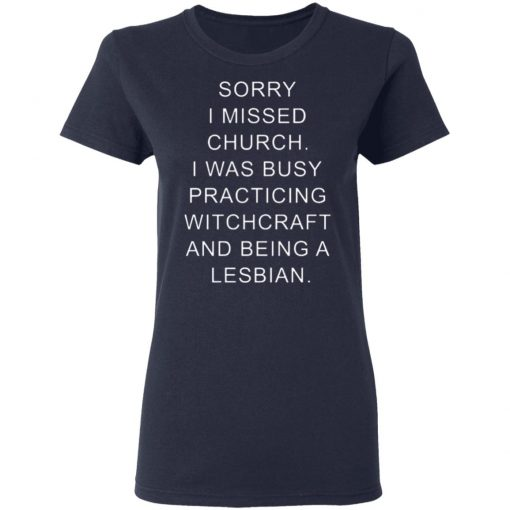 Sorry I Missed Church I Was Busy Practicing Witchcraft And Being A Lesbian T-shirt
