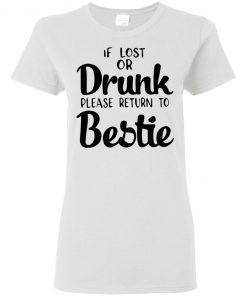 If Lost Of Drunk Please Return To Bestie Shirt Ls Hoodie Tank