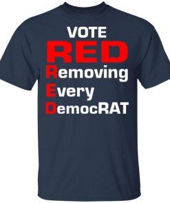 Trump 2020 Vote Red Removing Every Democrat T-Shirt Tank Long Sleeve Hoodie
