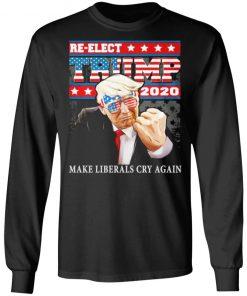 Re-elect Trump 2020 Make Liberals Cry Again America T-shirt Tank Hoodie Ls