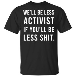 We'll Be Less Activist If You'll Be Less Shit
