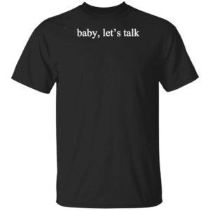 Baby, Let's Talk Shirt Tank Hoodie Ls
