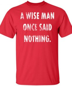 A Wise Man Once Said Nothing Shirt Hoodie Ls Tank