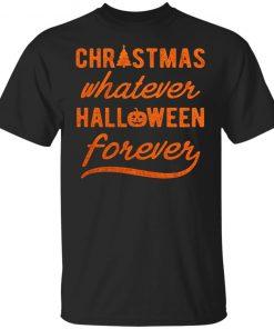 Christmas Whatever Halloween Forever Shirt Ls Hoodie