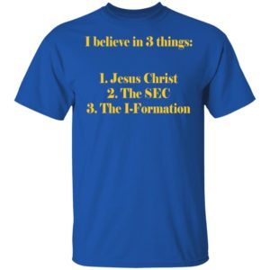 I believe in 3 thing Jesus Christ The SEC The I-Formation Shirt