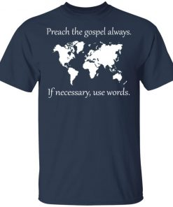 Preach The Gospel Always If Necessary Use Words Shirt