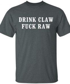Drink Claw Fuck Raw T-Shirt Tank Hoodie Ls