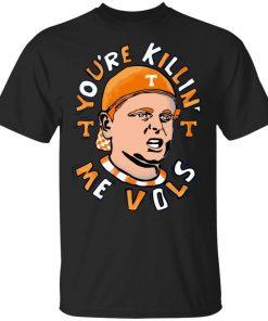 You're Killin' Me Vols Shirt Hoodie Ls