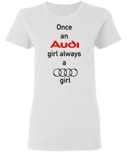 Once an Audi girl always a Audi girl Shirt