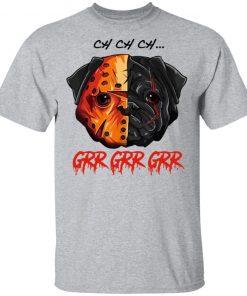 Ch Ch Ch Grr Grr Grr Pug Halloween Shirt