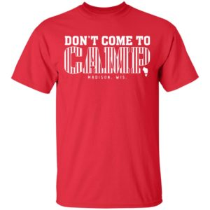 Don't Come To Camp Shirt - Madison Football T-Shirt