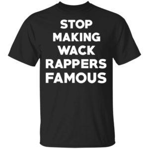 Stop Making Wack Rappers Famous Shirt Tank