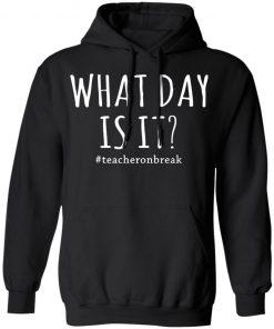 #TEACHERONBREAK – WHAT DAY IS IT T-SHIRT