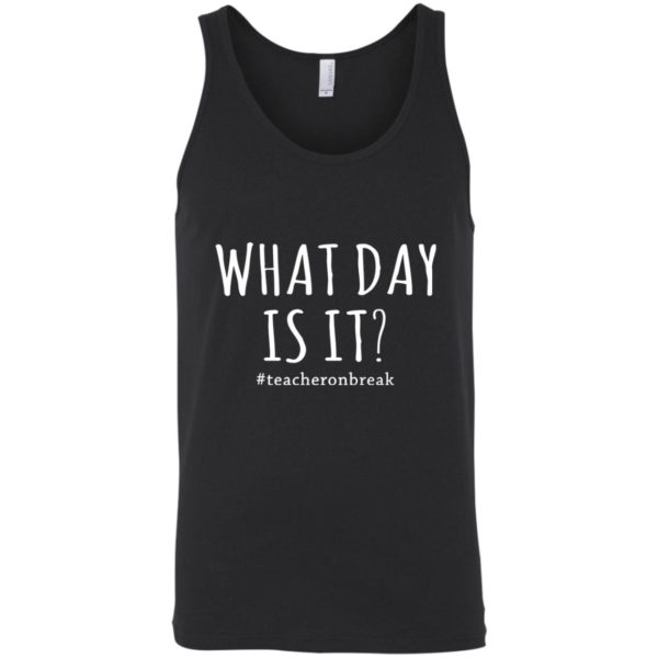 #TEACHERONBREAK – WHAT DAY IS IT T-SHIRT