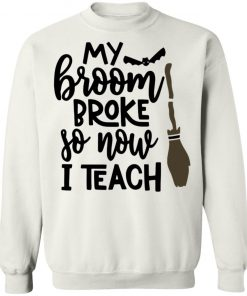 My Broom Broke So Now I Teach Shirt