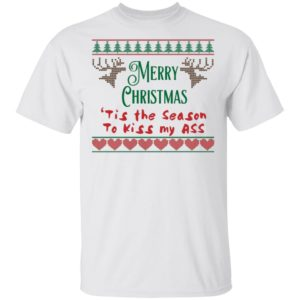Merry Christmas 'Tis the Season to Kiss My Ass Shirt