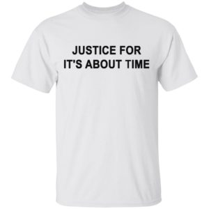 Justice For It's About Time Shirt Tank Long Sleeve Hoodie