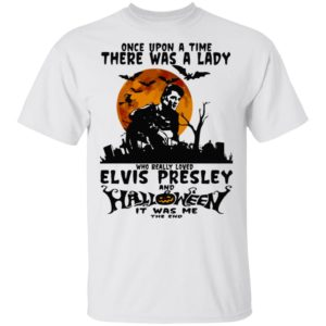 Elvis Presley Halloween ver Once Upon A Time There Was A Lady Shirt Ls Hoodie