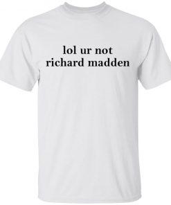 Lol Ur Not Richard Madden Shirt Tank Long Sleeve Hoodie