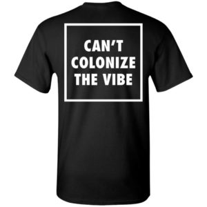 CAN'T COLONIZE THE VIBE BACK SHIRT