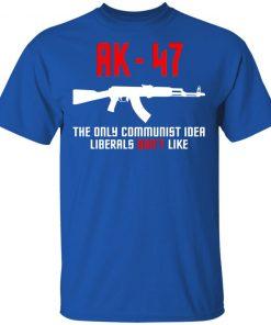 AK-47 THE ONLY COMMUNIST IDEA LIBERALS DON'T LIKE SHIRT