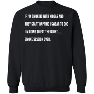 If I'm smoking with niggas and they start rapping I swear to god shirt