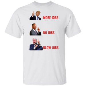 Trump More Jobs Obama No Jobs Clinton Blow jobs Shirt
