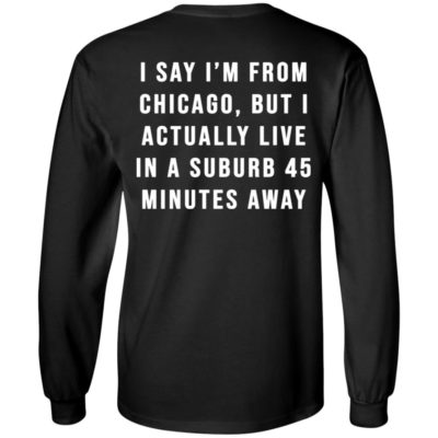 I Say I'm From Chicago But I Actually Live In A Suburb 45 Minutes AWAY