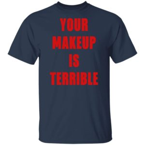 YOUR MAKEUP IS TERRIBLE